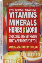 Vitamins, Minerals, Herbs & More. A Book on choosing the nutrients that are right for you.